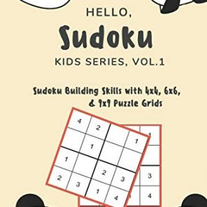 Hello, Sudoku (Kids Series: Vol. 1) – Sudoku Building Skills with 4×4, 6×6, and 9×9 Puzzle Grids: 120 Fun But Steadily Challenging Puzzles for Developing Strong Decision Making and Cognitive SkillsPaperback – Large Print, December 4, 2019