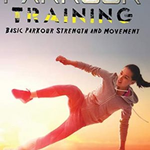 Essential Parkour Training: Basic Parkour Strength and Movement (Survival Fitness)Paperback – August 18, 2019