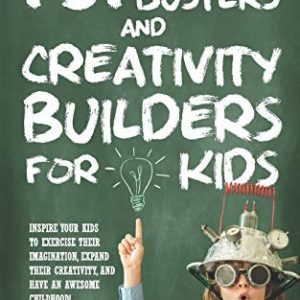 131 Boredom Busters and Creativity Builders For Kids: Inspire your kids to exercise their imagination, expand their creativity, and have an awesome childhood!Paperback – September 12, 2017