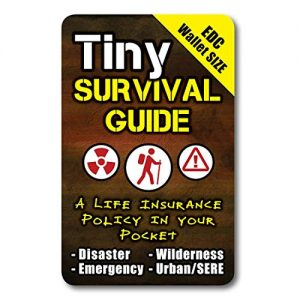 "Tiny Survival Guide: A Life Insurance Policy in Your Pocket – The Ultimate ""Survive Anything"" Everyday Carry: Emergency, Disaster Preparedness Micro-Guide"
